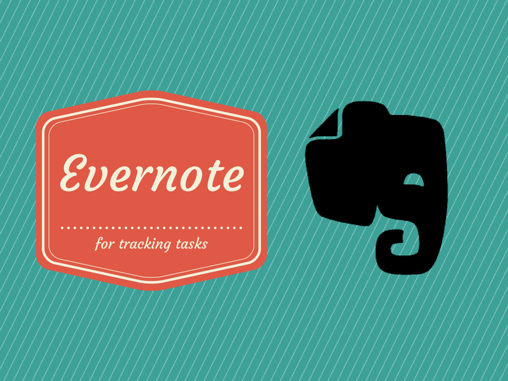 My reasons for using Evernote to track tasks