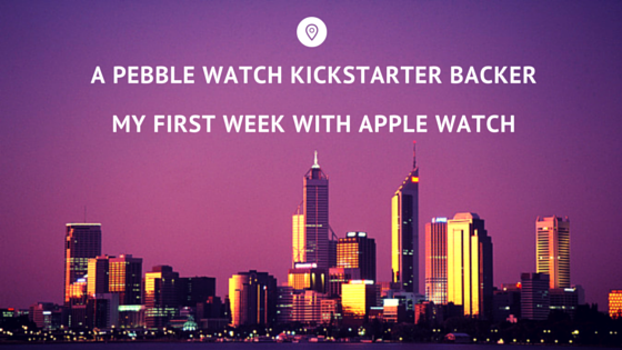 A Pebble Watch Kickstarter Backer – My first week with Apple Watch